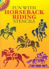 Fun with Horseback Riding Stencils (Dover Little Activity Books) Cover Image
