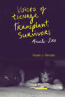 Voices of Teenage Transplant Survivors: Miracle-Like Cover Image