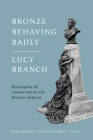 Bronze Behaving Badly: Principles of Bronze Conservation Cover Image