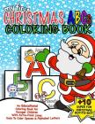 My First Christmas ABC Coloring Book: Christmas Activity Book For Kids: Educational Christmas Gift Idea For Little Boys & Girls; 50+ Pages Of ABC Colo Cover Image