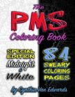 The PMS Coloring Book (Compilation Edition): A Stress Relieving Adult Coloring Book with 84 Coloring Pages (Midnight & White Editions) (PMS, Relief, C Cover Image