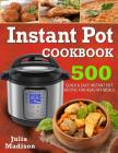 Instant Pot Cookbook: 500 Quick& Easy Instant Pot Recipes for Healthy Meals Cover Image