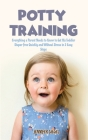 Potty Training: The Last Positive Parenting Guide to Potty Training. Toddler Discipline Tips and Tricks for Happy Kids and Peaceful Pa Cover Image