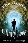 The House on Infinity Loop: Book 1 of the Dimensional Alliance Series Cover Image