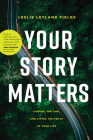 Your Story Matters: Finding, Writing, and Living the Truth of Your Life Cover Image