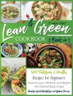 Lean and Green Cookbook: 2 Books in 1: 500 Satisfying and Healthy Recipes for Beginners Improve your Wellness and Regain the Desired Body Shape Cover Image