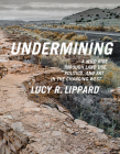 Undermining: A Wild Ride in Words and Images Through Land Use Politics in the Changing West Cover Image