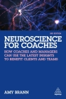 Neuroscience for Coaches: How Coaches and Managers Can Use the Latest Insights to Benefit Clients and Teams Cover Image