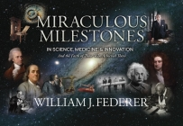 Miraculous Milestones in Science, Medicine & Innovation- And the Faith of Those Who Achieved Them Cover Image