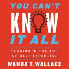 You Can't Know It All: Leading in the Age of Deep Expertise Cover Image
