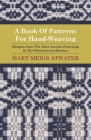 A Book of Patterns for Hand-Weaving; Designs from the John Landes Drawings in the Pennsylvnia Museum Cover Image