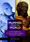 Mummies around the World: An Encyclopedia of Mummies in History, Religion, and Popular Culture Cover Image