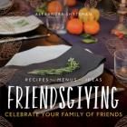 Friendsgiving: Celebrate Your Family of Friends Cover Image