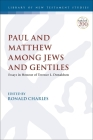 Paul and Matthew Among Jews and Gentiles: Essays in Honour of Terence L. Donaldson (Library of New Testament Studies) Cover Image