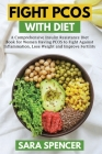 Fight PCOS with Diet: A Comprehensive Insulin Resistance Diet Book for Women Having PCOS to Fight Against Inflammation, Lose Weight and Impr Cover Image