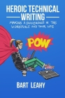 Heroic Technical Writing: Making a Difference in the Workplace and Your Life Cover Image
