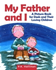 My Father and I: A Picture Book for Dads and Their Loving Children Cover Image