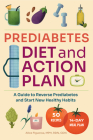Prediabetes Diet and Action Plan: A Guide to Reverse Prediabetes and Start New Healthy Habits Cover Image