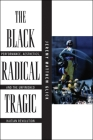 The Black Radical Tragic: Performance, Aesthetics, and the Unfinished Haitian Revolution (America and the Long 19th Century #2) Cover Image