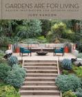 Gardens Are for Living: Design Inspiration for Outdoor Spaces Cover Image