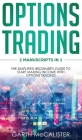 Options Trading: 2 Manuscripts in 1 -The Simplified Beginner's Guide to Start Making Income with Option Trading Cover Image