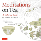Meditations on Tea: A Coloring Book to Soothe the Soul with Reflections from Okakura Kakuzo's the Book of Tea Cover Image