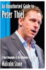 An Unauthorized Guide to Peter Thiel: A Short Biography of the Billionaire Entrepreneur [Pamphlet] Cover Image