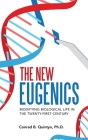 The New Eugenics: Modifying Biological Life in the Twenty-First Century Cover Image