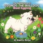 The Adventures of Eggnog the Bulldog: Meet Eggnog Cover Image