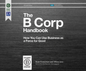 The B Corp Handbook 2nd Edition: How You Can Use Business as a Force for Good Cover Image