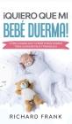 ¡Quiero que mi Bebé Duerma!: Cómo Lograr que tu Bebé Pueda Dormir Toda la Noche Feliz y Tranquilo Cover Image
