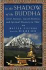 In the Shadow of the Buddha: Secret Journeys, Sacred Histories, and Spiritual Discovery in Tibet Cover Image
