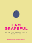 I Am Grapeful: All the Good Thymes I Want to Thank You For Cover Image