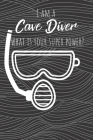 I Am A Cave Diver What Is Your Super Power?: 120 lined pages. Journal /Notebook Cover Image