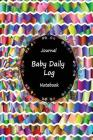 Journal Baby Daily Log Notebook: Colorful Art Work, Breastfeeding Journal, Baby Newborn Diapers, Childcare Nanny Report Book, Eat, Sleep, Poop Schedul Cover Image