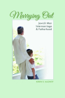 Marrying Out: Jewish Men, Intermarriage, and Fatherhood (Modern Jewish Experience) Cover Image