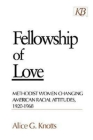Fellowship of Love: Methodist Women Changing American Racial Attitudes, 1920-1968 Cover Image