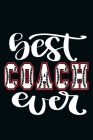 Best Coach Ever: Blank Lined Notebook Journal: Gift For Baseball Coach Dad Mom Brother Father Son Husband Grandpa 6x9 - 110 Blank Pages Cover Image