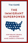 The Immigrant Superpower: How Immigrants Strengthen America Cover Image