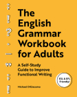 The English Grammar Workbook for Adults: A Self-Study Guide to Improve Functional Writing Cover Image