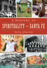 A History of Spirituality in Santa Fe: The City of Holy Faith Cover Image