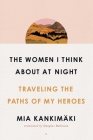 The Women I Think About at Night: Traveling the Paths of My Heroes Cover Image