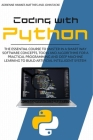 Coding with Python: The Essential Course to Master in a Smart Way Software Concepts, Tools, and Algorithms for Practical Programming and D Cover Image