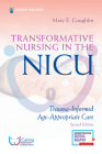 Transformative Nursing in the Nicu, Second Edition: Trauma-Informed, Age-Appropriate Care Cover Image