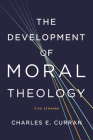 The Development of Moral Theology: Five Strands (Moral Traditions) Cover Image