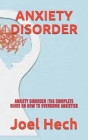 Anxiety Disorder: Anxiety Disorder: The Complete Guide on How to Overcome Anxieties Cover Image
