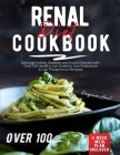 Renal Diet Cookbook: Manage Kidney Disease and Avoid Dialysis with Over 100 Healthy, Low Sodium, Low Potassium & Low Phosphorus Recipes. 4 Cover Image