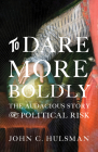 To Dare More Boldly: The Audacious Story of Political Risk Cover Image