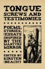 Tongue Screws and Testimonies: Poems, Stories, and Essays Inspired by the Martyrs Mirror Cover Image