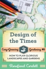 Design of the Times: How to Plan Glorious Landscapes and Gardens Cover Image